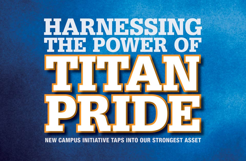 Harnessing the Power of Titan Pride: New Campus Initiative Taps Into Our Strongest Asset