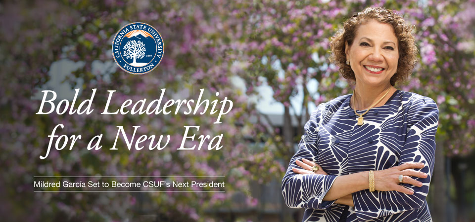 Bold Leadership for a New Era: Mildred Garcia Set to Become CSUF's Next President